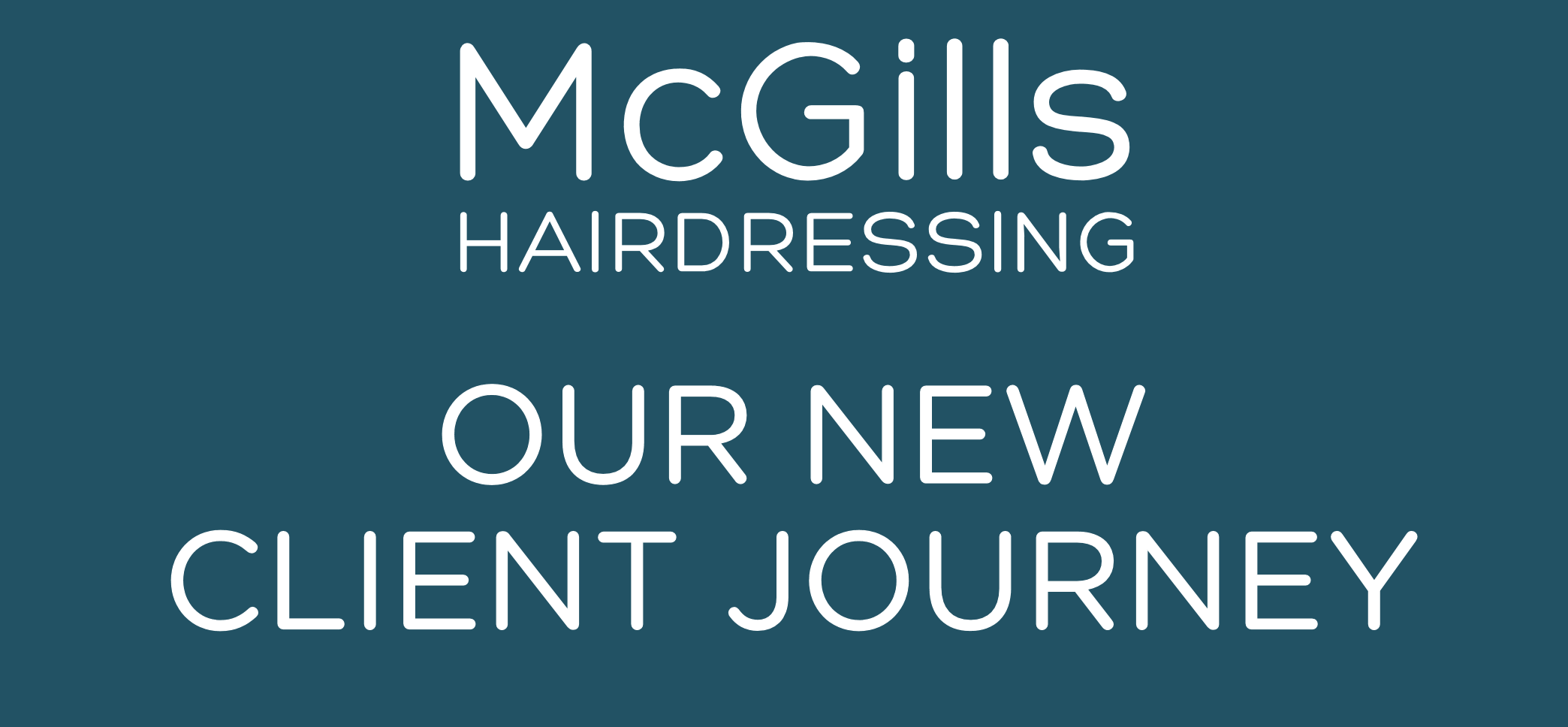 McGills Client Journey, McGills Hair Salon in Edinburgh