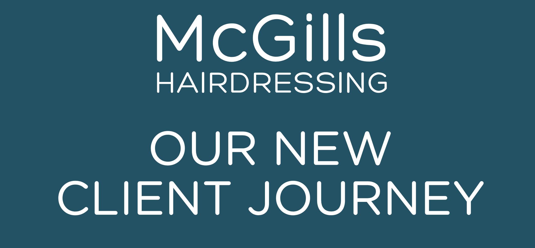 McGills Client Journey, McGills Hair Salon in Edinburgh